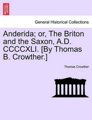 Anderida; Or, the Briton and the Saxon, A.D. CCCCXLI. [By Thomas B. Crowther.]