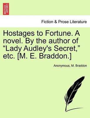 Hostages to Fortune. a Novel. by the Author of Lady Audley's Secret, Etc. [M. E. Braddon.] Vol. III