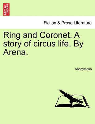 Ring and Coronet. a Story of Circus Life. by Arena.