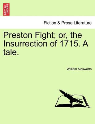 Preston Fight; Or, the Insurrection of 1715. a Tale.