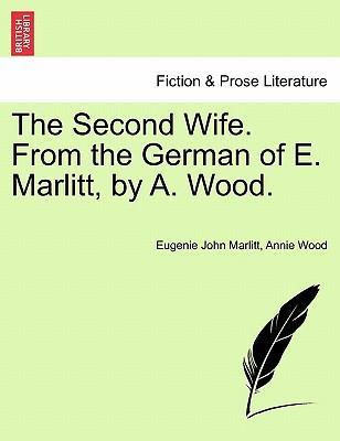 The Second Wife. from the German of E. Marlitt, by A. Wood.