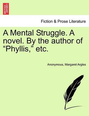 A Mental Struggle. a Novel. by the Author of Phyllis, Etc.