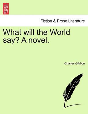 What Will the World Say? a Novel.