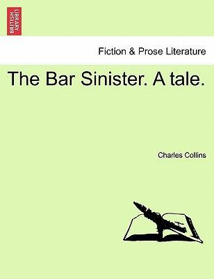 The Bar Sinister. a Tale.