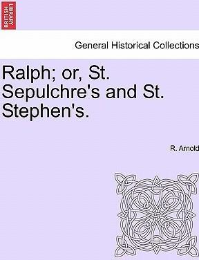 Ralph; Or, St. Sepulchre's and St. Stephen's.