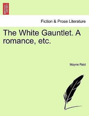 The White Gauntlet. a Romance, Etc. Vol. III.