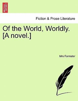 Of the World, Worldly. [A Novel.]