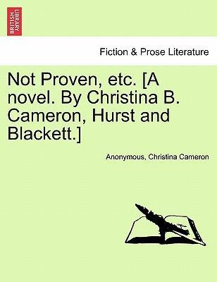 Not Proven, Etc. [A Novel. by Christina B. Cameron, Hurst and Blackett.]