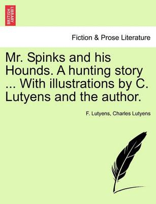 Mr. Spinks and His Hounds. a Hunting Story ... with Illustrations by C. Lutyens and the Author.