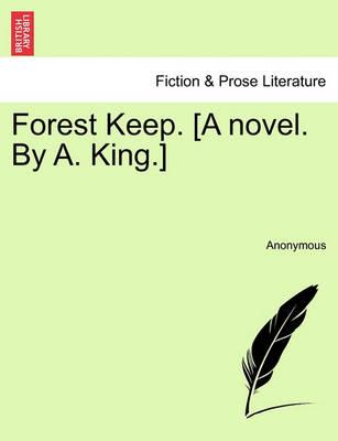 Forest Keep. [A Novel. by A. King.]