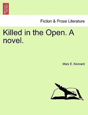 Killed in the Open. a Novel.