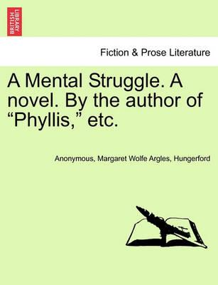 """A Mental Struggle. a Novel. by the Author of """"Phyllis,"""" Etc."""
