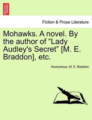 Mohawks. a Novel. by the Author of Lady Audley's Secret [M. E. Braddon], Etc. Vol. III.