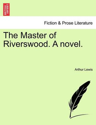 The Master of Riverswood. a Novel.