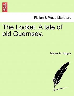 The Locket. a Tale of Old Guernsey.