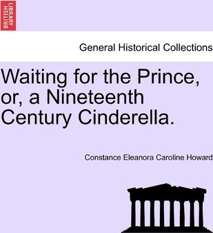 Waiting for the Prince, Or, a Nineteenth Century Cinderella.