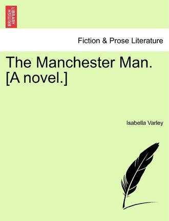 The Manchester Man. [A Novel.] Vol. II.