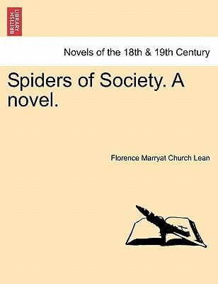 Spiders of Society. a Novel. Vol. I