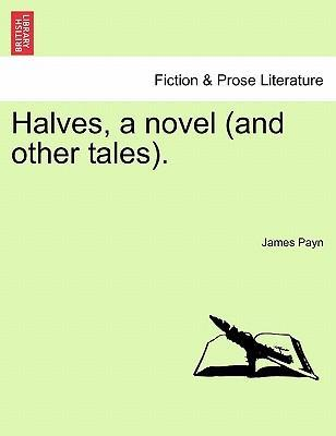Halves, a Novel (and Other Tales).