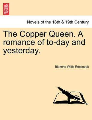 The Copper Queen. a Romance of To-Day and Yesterday.
