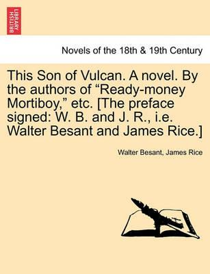 This Son of Vulcan. a Novel. by the Authors of Ready-Money Mortiboy, Etc. [The Preface Signed
