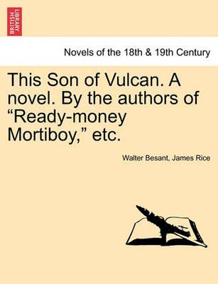 This Son of Vulcan. a Novel. by the Authors of Ready-Money Mortiboy, Etc, Vol. I
