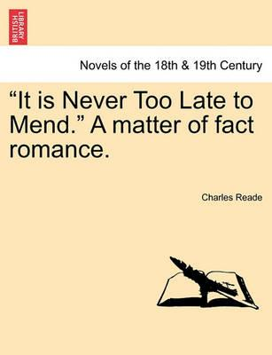 It Is Never Too Late to Mend. a Matter of Fact Romance.