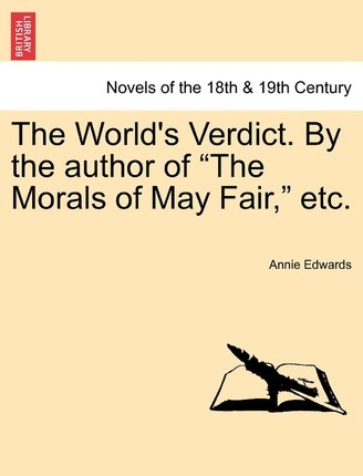 The World's Verdict. by the Author of the Morals of May Fair, Etc.