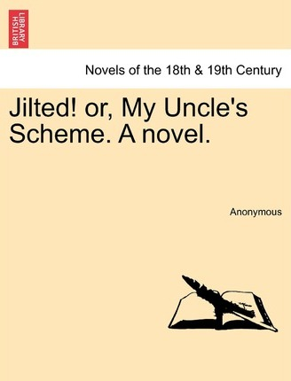 Jilted! Or, My Uncle's Scheme. a Novel.