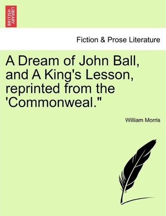 A Dream of John Ball, and a King's Lesson, Reprinted from the 'Commonweal.