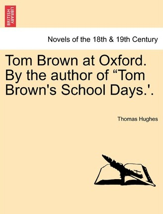 Tom Brown at Oxford. by the Author of Tom Brown's School Days.'.