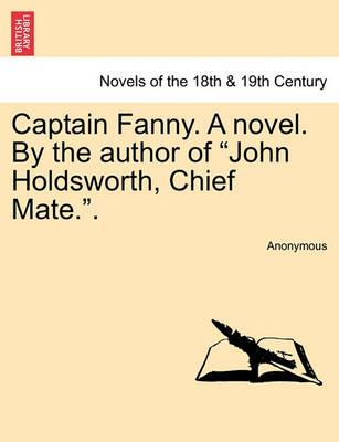 Captain Fanny. a Novel. by the Author of John Holdsworth, Chief Mate..