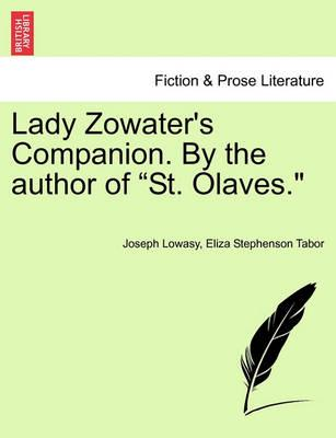 "Lady Zowater's Companion. by the Author of ""St. Olaves."""