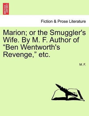 """Marion; Or the Smuggler's Wife. by M. F. Author of """"Ben Wentworth's Revenge,"""" Etc."""