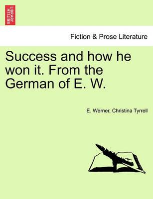 Success and How He Won It. from the German of E. W.