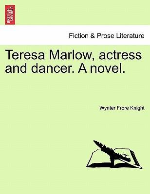 Teresa Marlow, Actress and Dancer. a Novel.