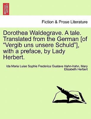 "Dorothea Waldegrave. a Tale. Translated from the German [Of ""Vergib Uns Unsere Schuld""], with a Preface, by Lady Herbert."