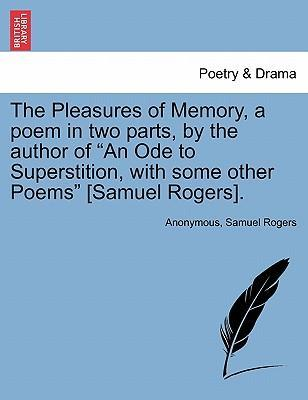 """The Pleasures of Memory, a Poem in Two Parts, by the Author of """"An Ode to Superstition, with Some Other Poems"""" [Samuel Rogers]."""