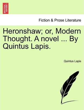 Heronshaw; Or, Modern Thought. a Novel ... by Quintus Lapis.