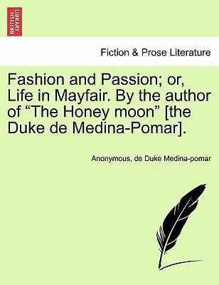 "Fashion and Passion; Or, Life in Mayfair. by the Author of ""The Honey Moon"" [The Duke de Medina-Pomar]."