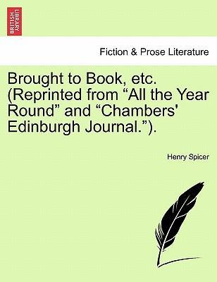 "Brought to Book, Etc. (Reprinted from ""All the Year Round"" and ""Chambers' Edinburgh Journal."")."