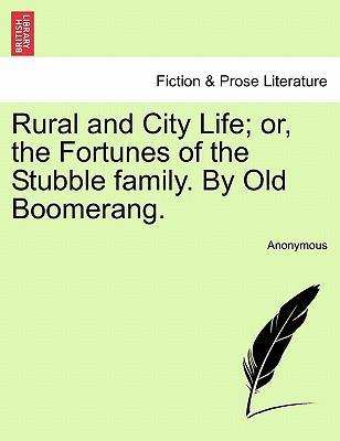 Rural and City Life; Or, the Fortunes of the Stubble Family. by Old Boomerang.