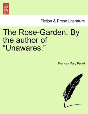 """The Rose-Garden. by the Author of """"Unawares."""""""
