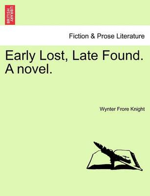 Early Lost, Late Found. a Novel.