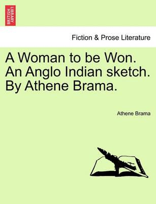 A Woman to Be Won. an Anglo Indian Sketch. by Athene Brama.