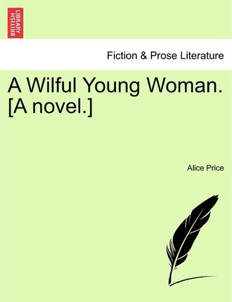 A Wilful Young Woman. [A Novel.]