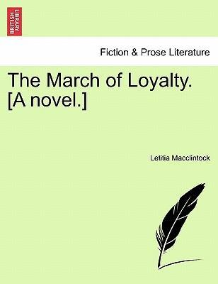 The March of Loyalty. [A Novel.]