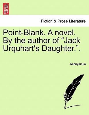 "Point-Blank. a Novel. by the Author of ""Jack Urquhart's Daughter.."""