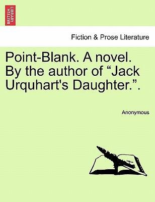 """Point-Blank. a Novel. by the Author of """"Jack Urquhart's Daughter.."""""""