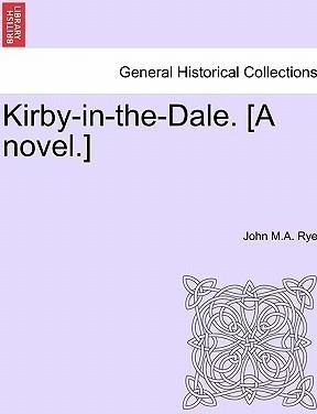 Kirby-In-The-Dale. [A Novel.]